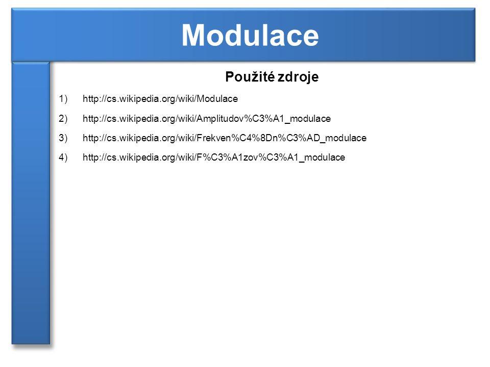 Použité zdroje 1)http://cs.wikipedia.org/wiki/Modulace 2)http://cs.wikipedia.org/wiki/Amplitudov%C3%A1_modulace 3)http://cs.wikipedia.org/wiki/Frekven