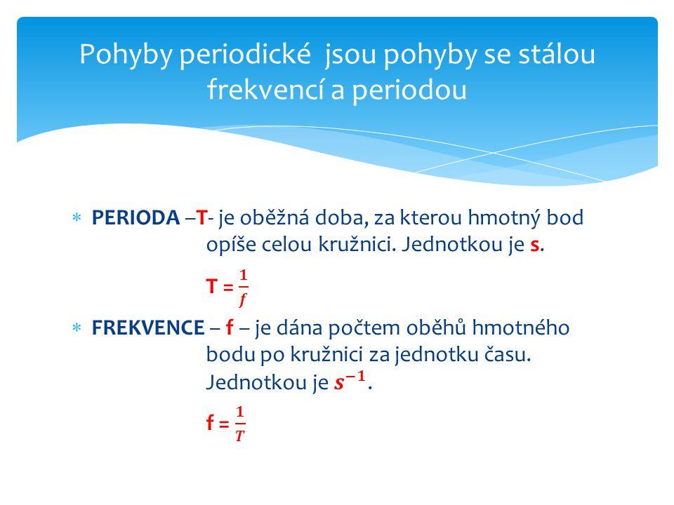 Pohyby periodické jsou pohyby se stálou frekvencí a periodou