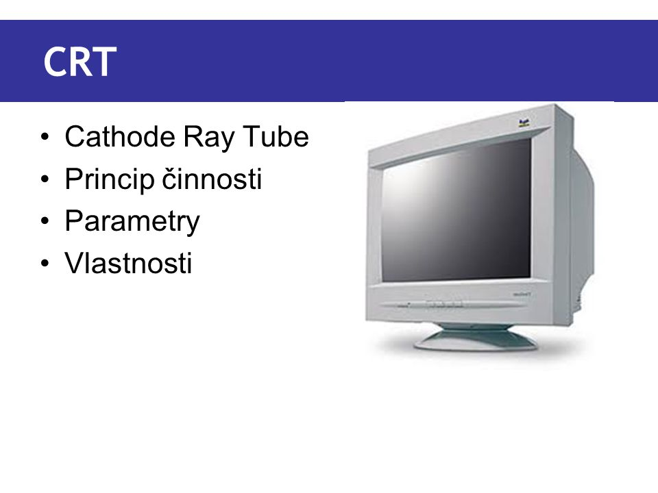 CRT Cathode Ray Tube Princip činnosti Parametry Vlastnosti