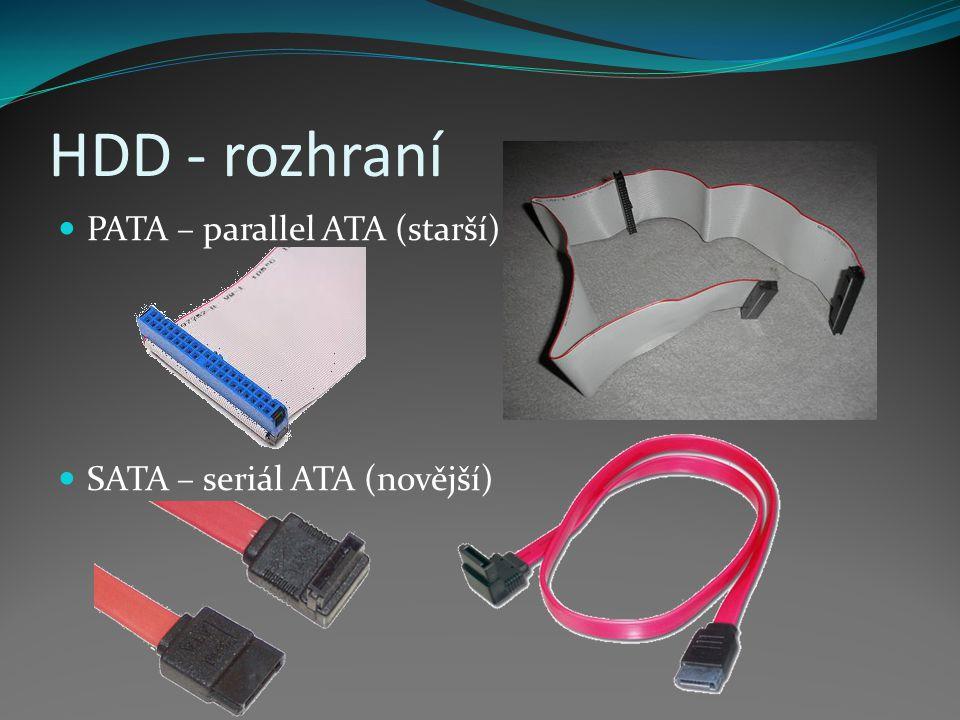 HDD - rozhraní PATA – parallel ATA (starší) SATA – seriál ATA (novější)