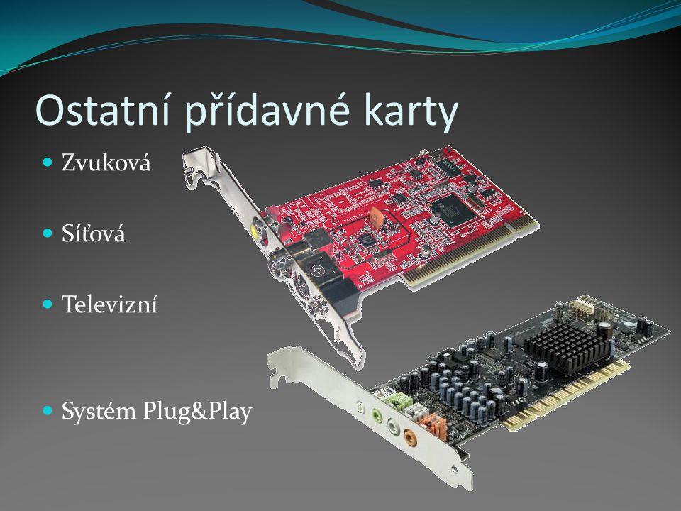 Ostatní přídavné karty Zvuková Síťová Televizní Systém Plug&Play