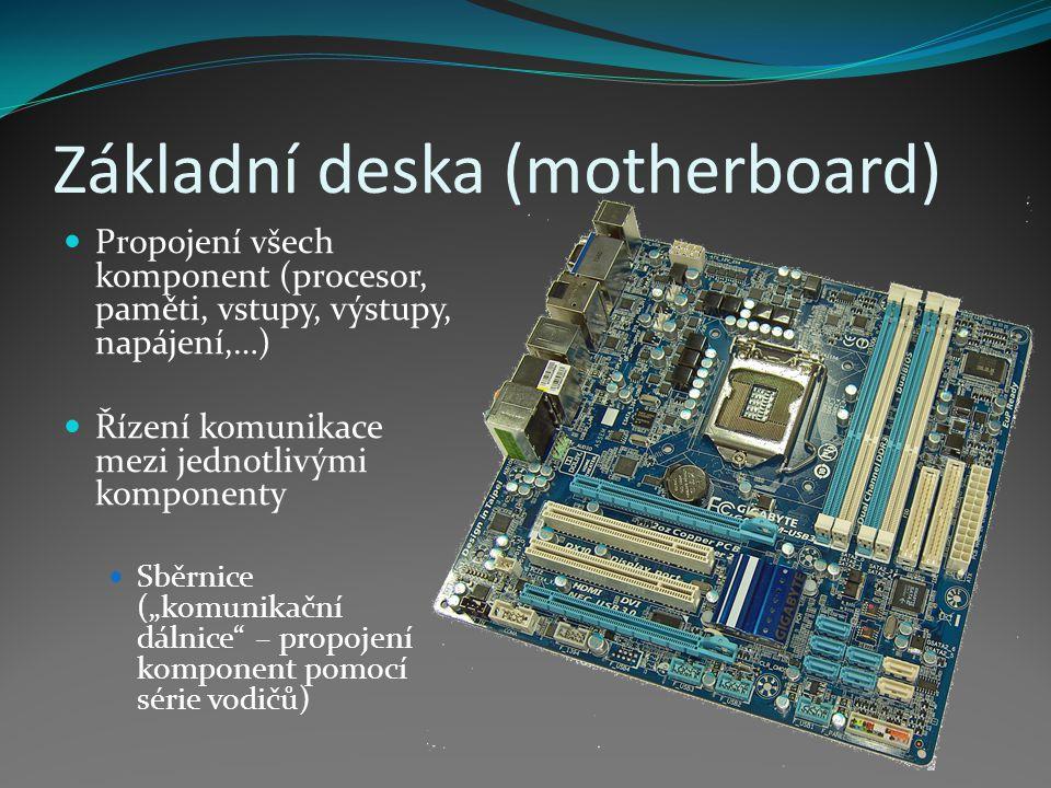 Základní deska (motherboard) Propojení všech komponent (procesor, paměti, vstupy, výstupy, napájení,…) Řízení komunikace mezi jednotlivými komponenty