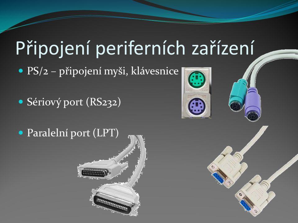Připojení periferních zařízení PS/2 – připojení myši, klávesnice Sériový port (RS232) Paralelní port (LPT)