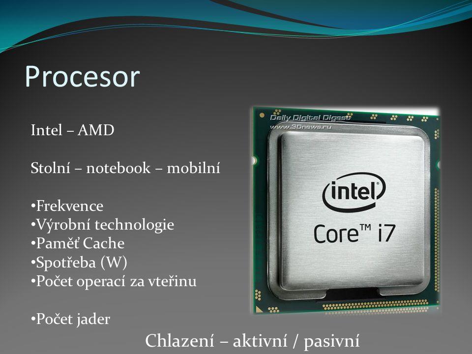 Procesor Intel – AMD Stolní – notebook – mobilní Frekvence Výrobní technologie Paměť Cache Spotřeba (W) Počet operací za vteřinu Počet jader Chlazení