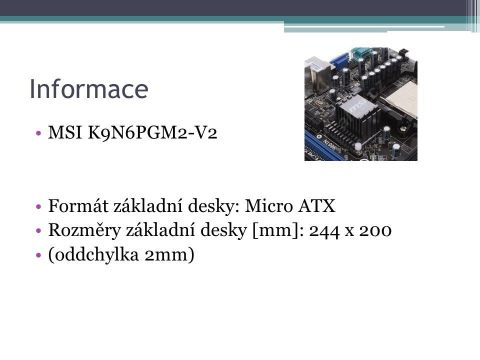 Informace MSI K9N6PGM2-V2 Formát základní desky: Micro ATX Rozměry základní desky [mm]: 244 x 200 (oddchylka 2mm)