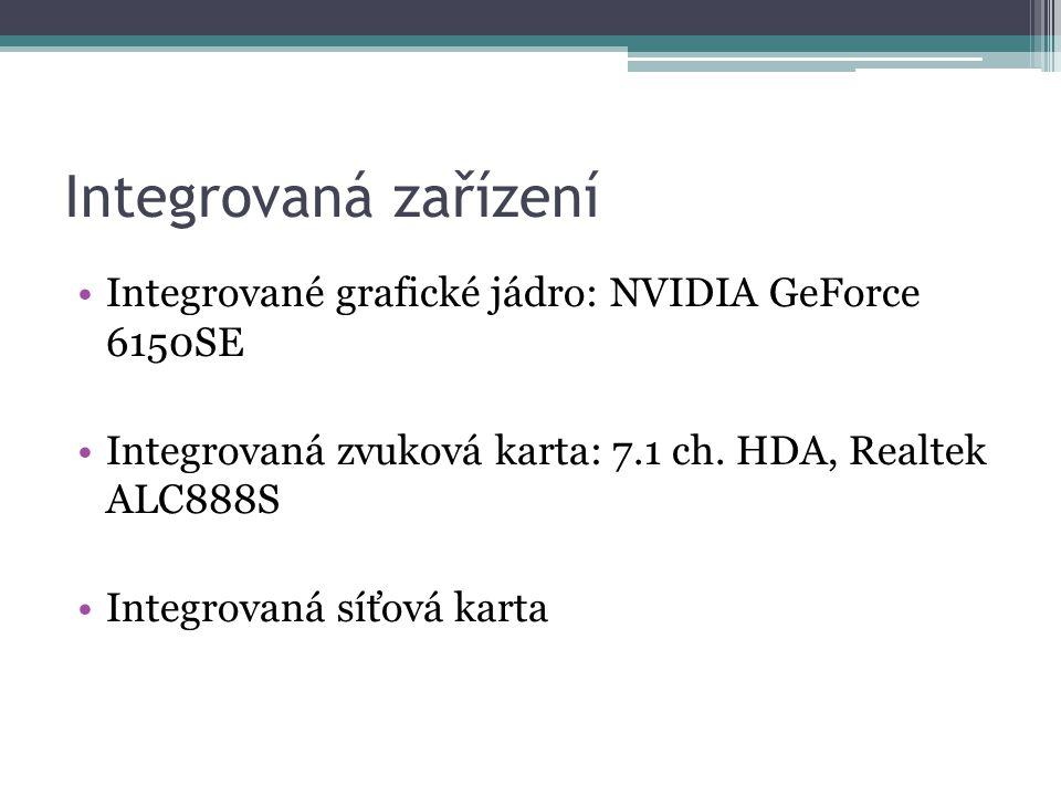 Integrovaná zařízení Integrované grafické jádro: NVIDIA GeForce 6150SE Integrovaná zvuková karta: 7.1 ch.