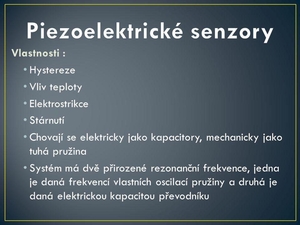 Vlastnosti : Hystereze Vliv teploty Elektrostrikce Stárnutí Chovají se elektricky jako kapacitory, mechanicky jako tuhá pružina Systém má dvě přirozen
