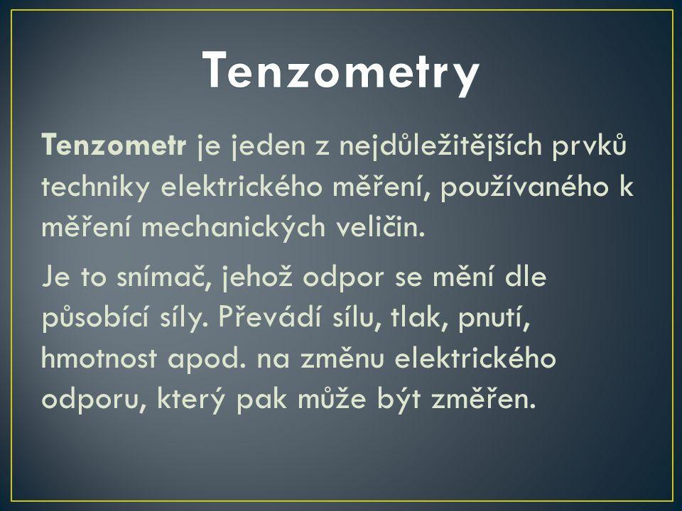 Tenzometr je jeden z nejdůležitějších prvků techniky elektrického měření, používaného k měření mechanických veličin. Je to snímač, jehož odpor se mění
