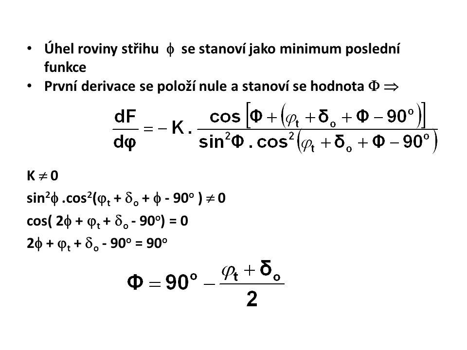 Úhel roviny střihu  se stanoví jako minimum poslední funkce První derivace se položí nule a stanoví se hodnota   K  0 sin 2 .cos 2 (  t +  o +
