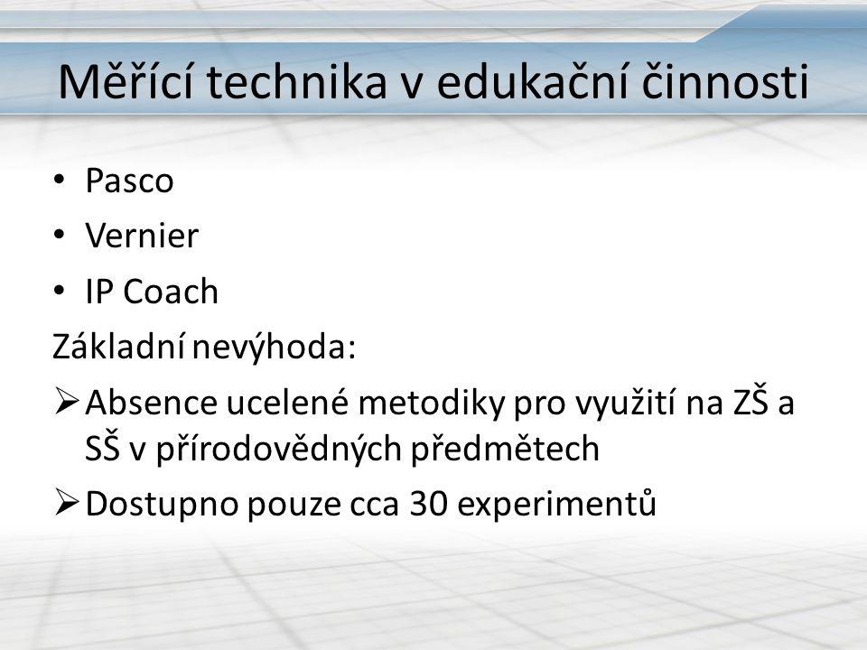 Měřící technika v edukační činnosti Pasco Vernier IP Coach Základní nevýhoda:  Absence ucelené metodiky pro využití na ZŠ a SŠ v přírodovědných předmětech  Dostupno pouze cca 30 experimentů