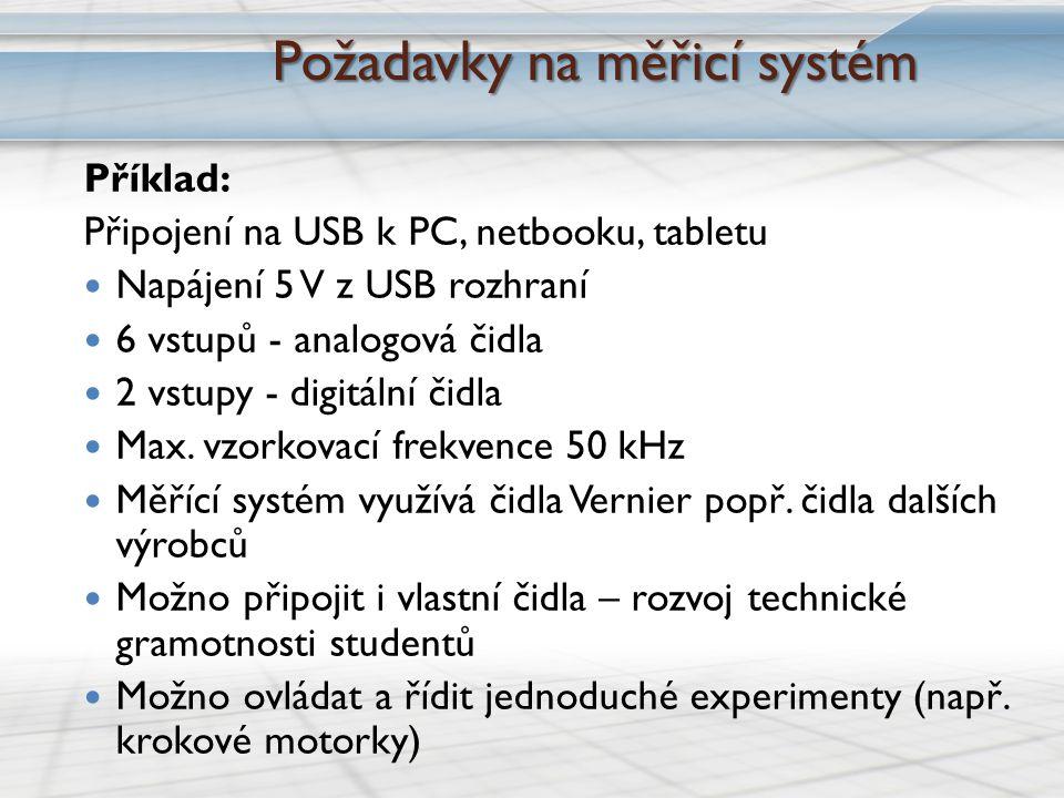 Požadavky na měřicí systém Požadavky na měřicí systém Příklad: Připojení na USB k PC, netbooku, tabletu Napájení 5 V z USB rozhraní 6 vstupů - analogová čidla 2 vstupy - digitální čidla Max.