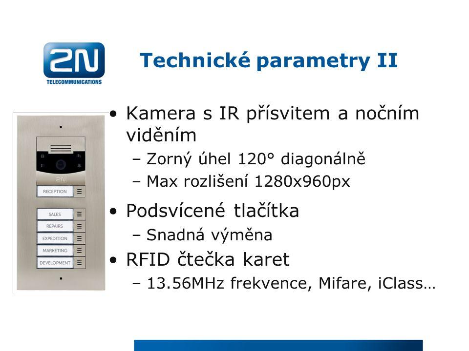 Technické parametry II Kamera s IR přísvitem a nočním viděním –Zorný úhel 120° diagonálně –Max rozlišení 1280x960px Podsvícené tlačítka –Snadná výměna RFID čtečka karet –13.56MHz frekvence, Mifare, iClass…