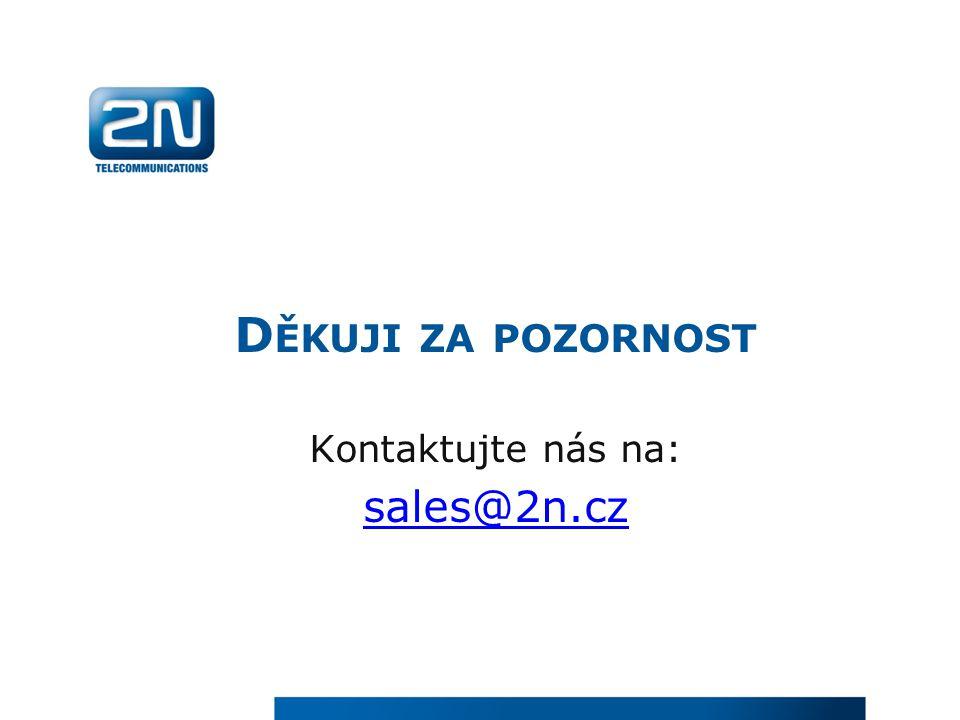 D ĚKUJI ZA POZORNOST Kontaktujte nás na: sales@2n.cz