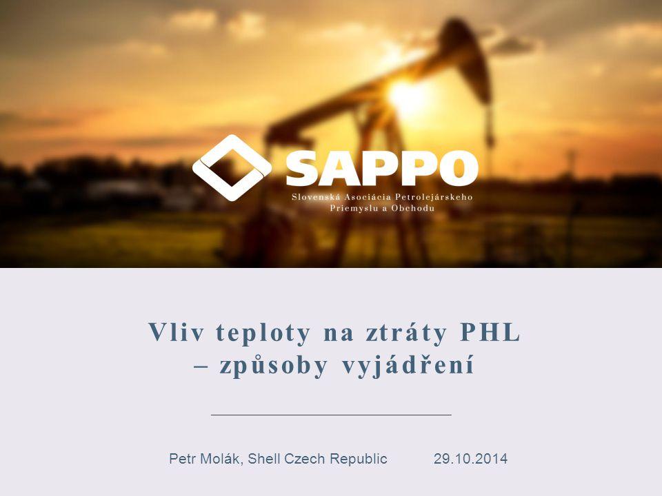 Vliv teploty na ztráty PHL – způsoby vyjádření Petr Molák, Shell Czech Republic29.10.2014