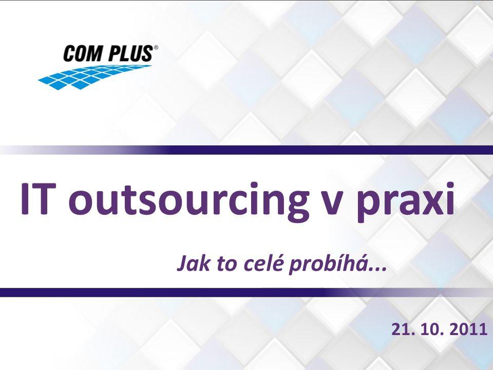 21. 10. 2011 IT outsourcing v praxi Jak to celé probíhá...