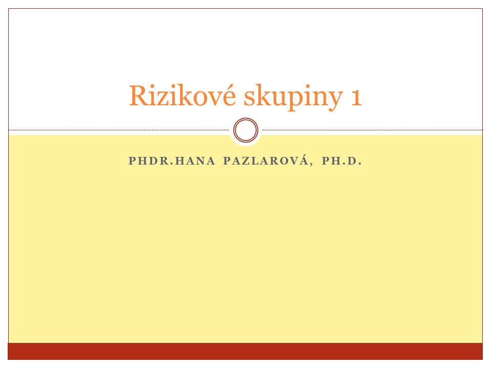 PHDR.HANA PAZLAROVÁ, PH.D. Rizikové skupiny 1