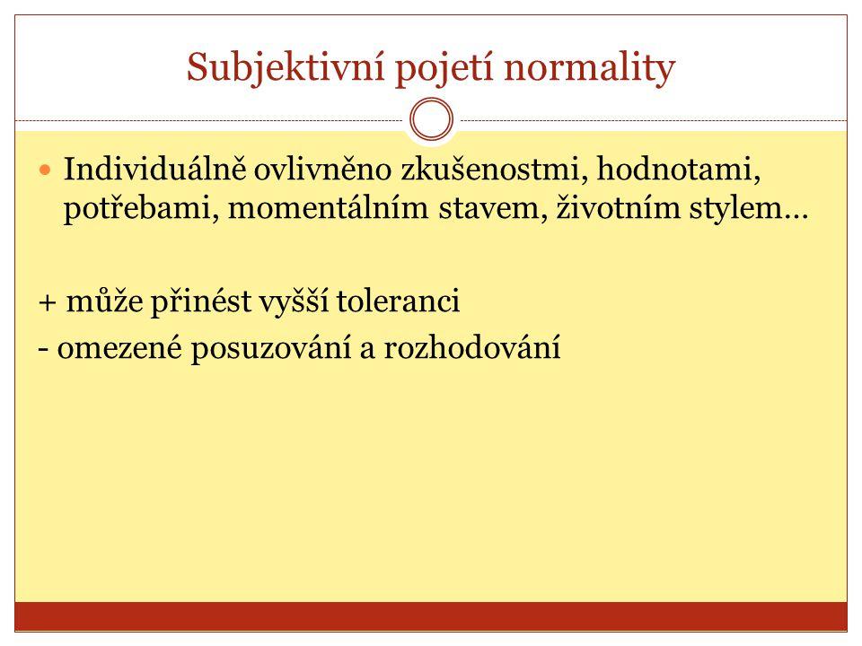Subjektivní pojetí normality Individuálně ovlivněno zkušenostmi, hodnotami, potřebami, momentálním stavem, životním stylem… + může přinést vyšší toler