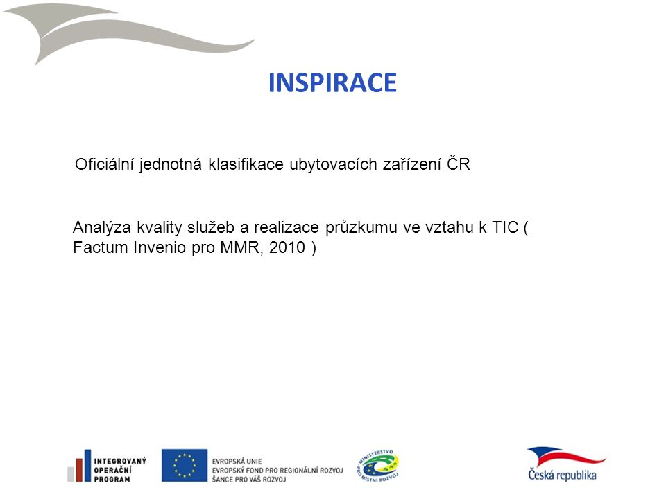 INSPIRACE Oficiální jednotná klasifikace ubytovacích zařízení ČR Analýza kvality služeb a realizace průzkumu ve vztahu k TIC ( Factum Invenio pro MMR,