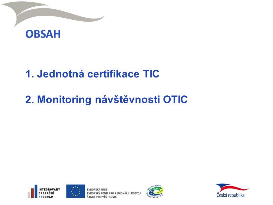 OBSAH 1. Jednotná certifikace TIC 2. Monitoring návštěvnosti OTIC