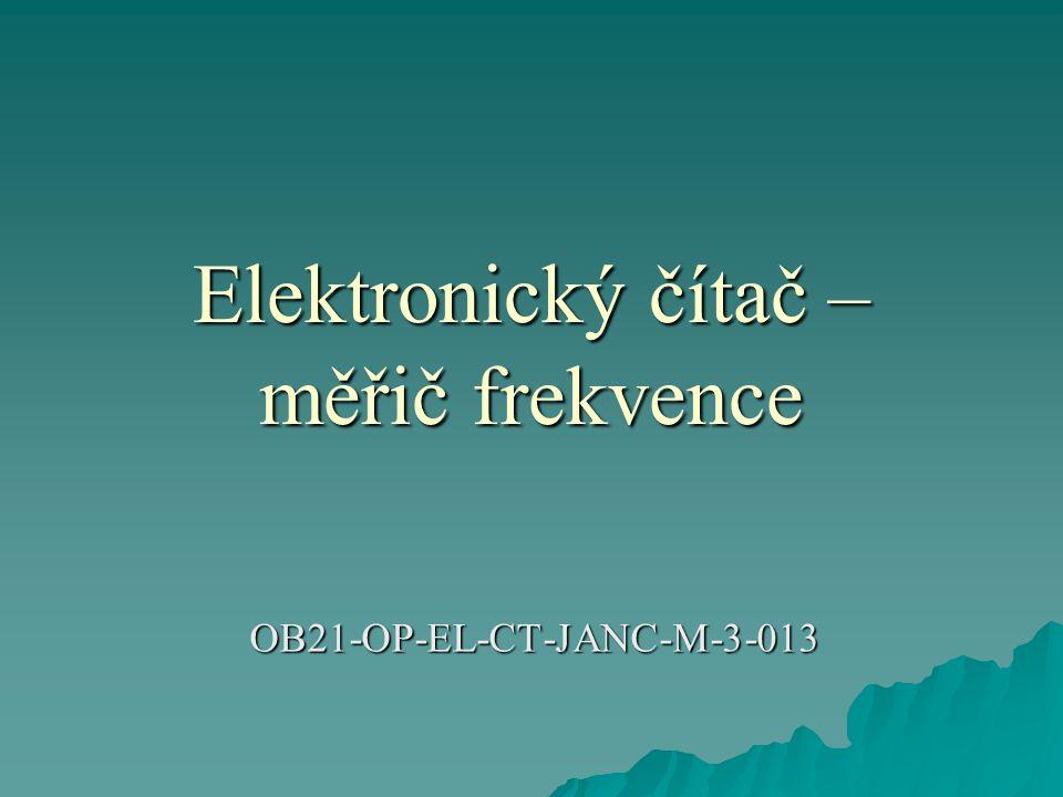 Měřič frekvence  Pro měření kmitočtu se používá číslicový přistroj elektronický čítač, který se často také nazývá zkráceně čítač.