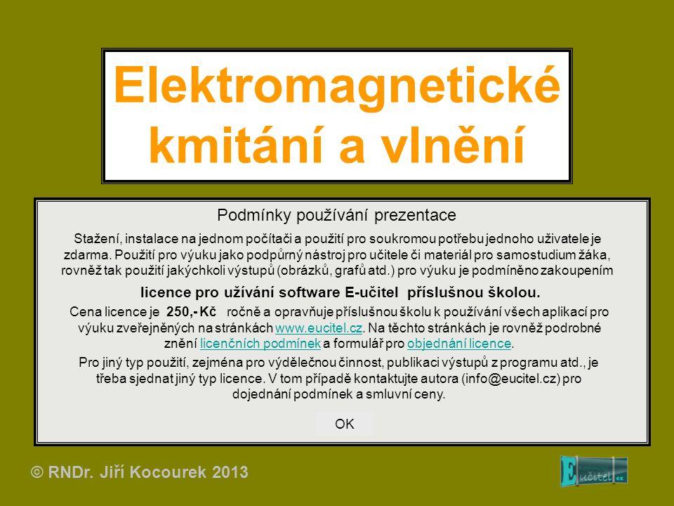 Elektromagnetické kmitání a vlnění Podmínky používání prezentace Stažení, instalace na jednom počítači a použití pro soukromou potřebu jednoho uživate