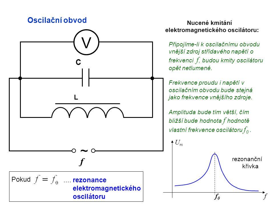 Oscilační obvod V L C Připojíme-li k oscilačnímu obvodu vnější zdroj střídavého napětí o frekvenci f, budou kmity oscilátoru opět netlumené. Frekvence