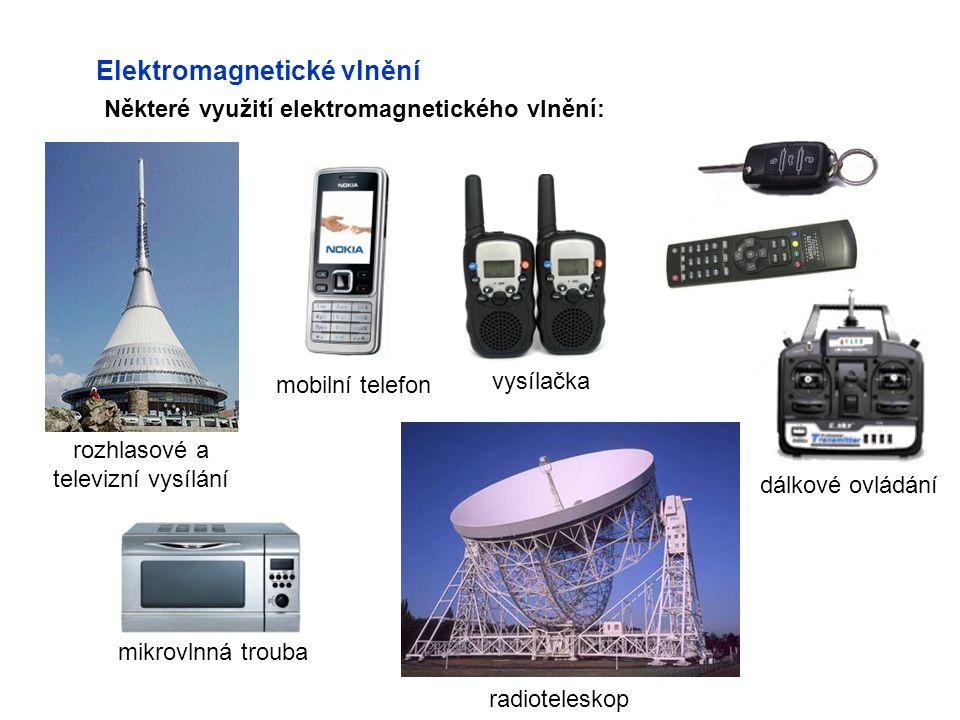 Elektromagnetické vlnění Některé využití elektromagnetického vlnění: mobilní telefon vysílačka dálkové ovládání mikrovlnná trouba radioteleskop rozhla