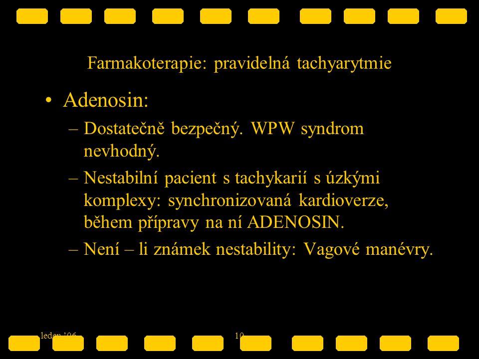 leden '0610 Farmakoterapie: pravidelná tachyarytmie Adenosin: –Dostatečně bezpečný. WPW syndrom nevhodný. –Nestabilní pacient s tachykarií s úzkými ko