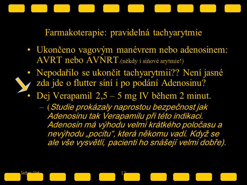 leden '0612 Farmakoterapie: pravidelná tachyarytmie Ukončeno vagovým manévrem nebo adenosinem: AVRT nebo AVNRT.(někdy i síňové arytmie!) Nepodařilo se
