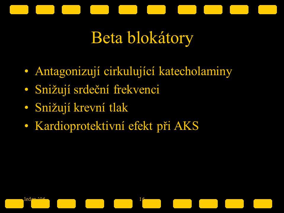 leden '0616 Beta blokátory Antagonizují cirkulující katecholaminy Snižují srdeční frekvenci Snižují krevní tlak Kardioprotektivní efekt při AKS