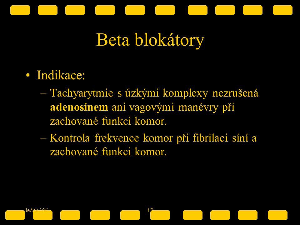 leden '0617 Beta blokátory Indikace: –Tachyarytmie s úzkými komplexy nezrušená adenosinem ani vagovými manévry při zachované funkci komor. –Kontrola f