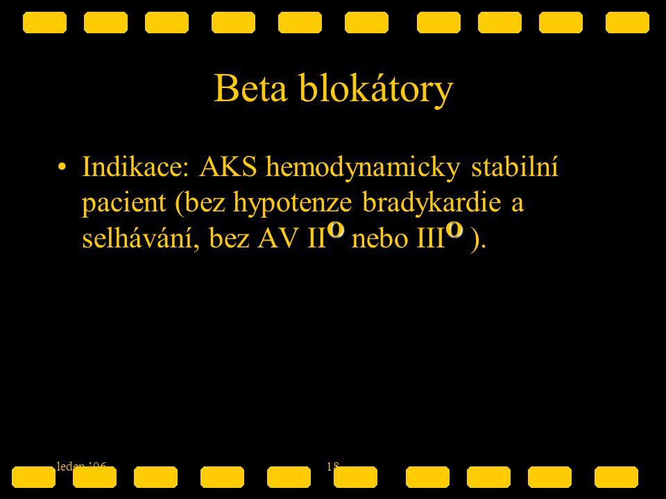 leden '0618 Beta blokátory OOIndikace: AKS hemodynamicky stabilní pacient (bez hypotenze bradykardie a selhávání, bez AV II O nebo III O ).