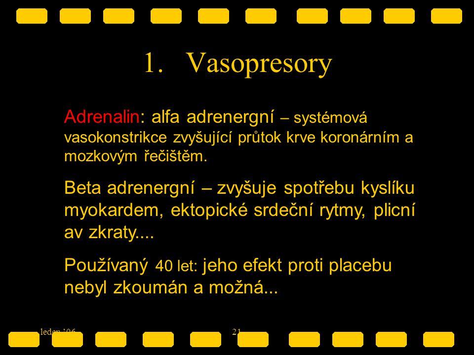 leden '0621 1.Vasopresory Adrenalin: alfa adrenergní – systémová vasokonstrikce zvyšující průtok krve koronárním a mozkovým řečištěm. Beta adrenergní