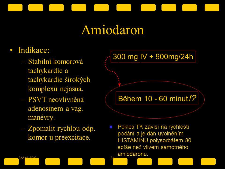 leden '0624 Amiodaron Indikace: –Stabilní komorová tachykardie a tachykardie širokých komplexů nejasná. –PSVT neovlivněná adenosinem a vag. manévry. –