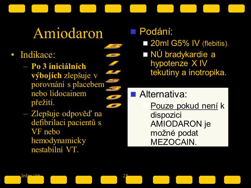 leden '0625 Amiodaron Indikace: –Po 3 iniciálních výbojích zlepšuje v porovnání s placebem nebo lidocainem přežití. –Zlepšuje odpověď na defibrilaci p