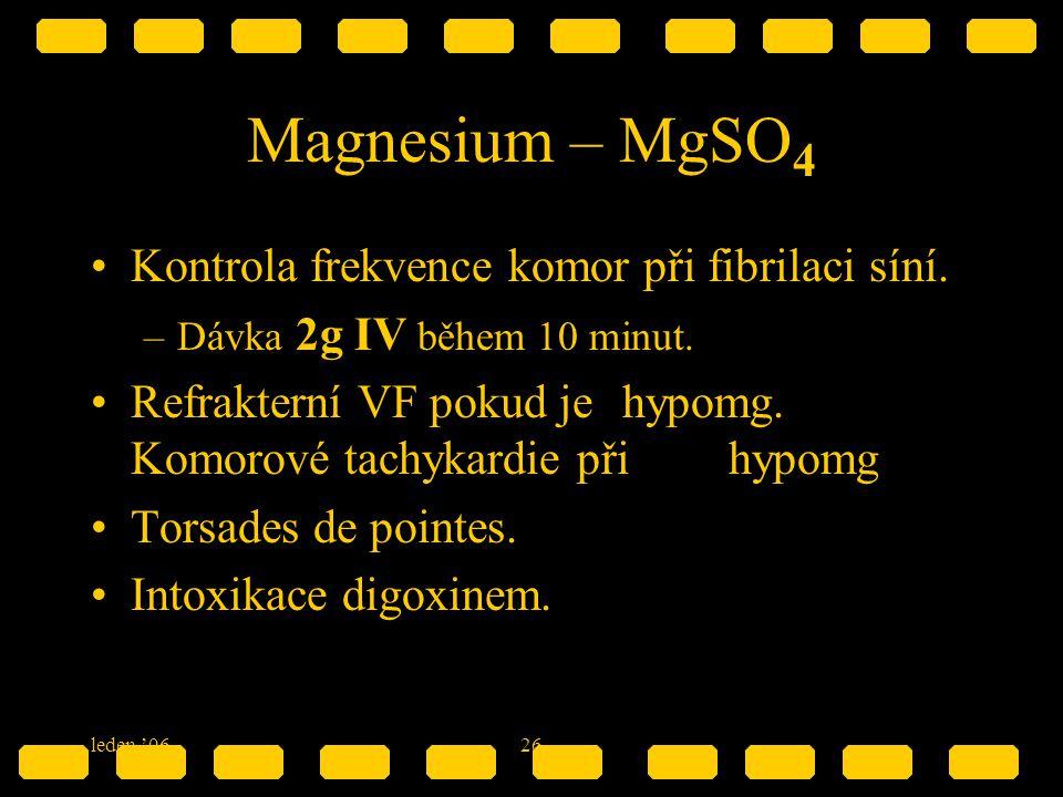 leden '0626 Magnesium – MgSO 4 Kontrola frekvence komor při fibrilaci síní. –Dávka 2g IV během 10 minut. Refrakterní VF pokud je hypomg. Komorové tach