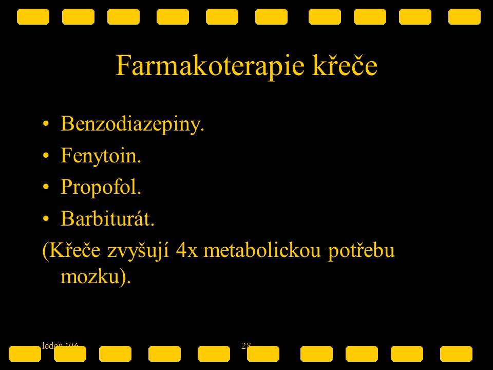 leden '0628 Farmakoterapie křeče Benzodiazepiny. Fenytoin. Propofol. Barbiturát. (Křeče zvyšují 4x metabolickou potřebu mozku).