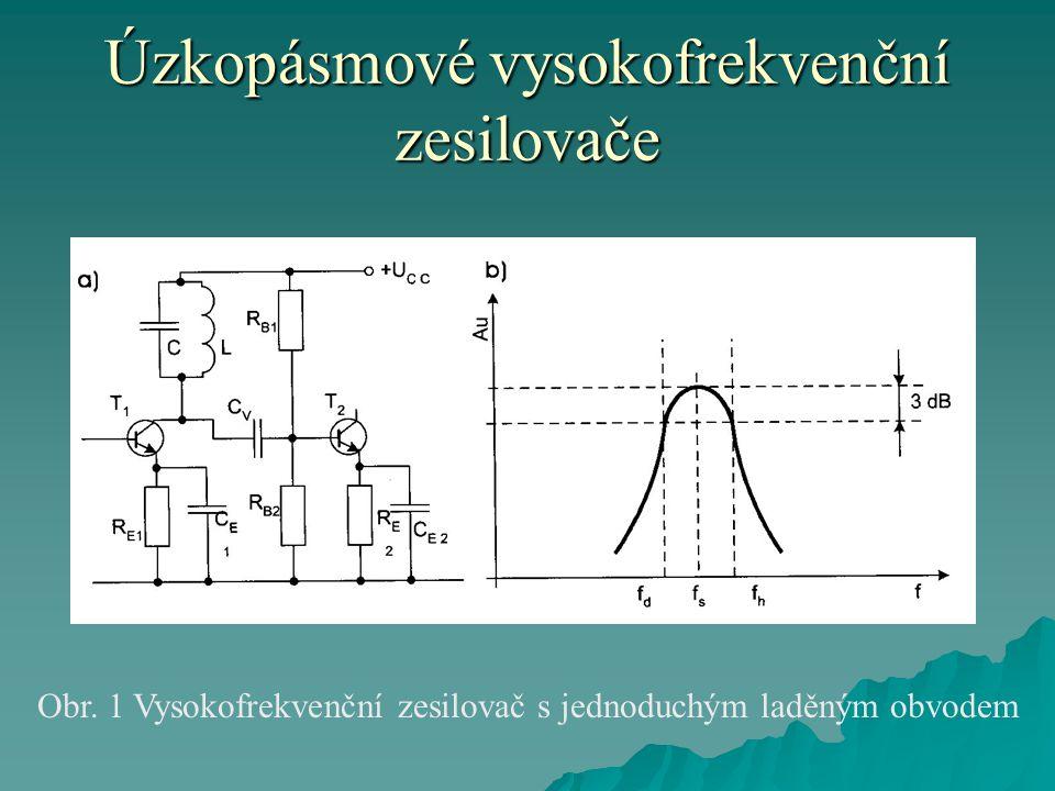 Úzkopásmové vysokofrekvenční zesilovače Obr.5.