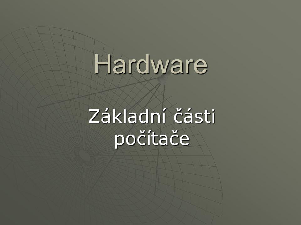Hardware Základní části počítače