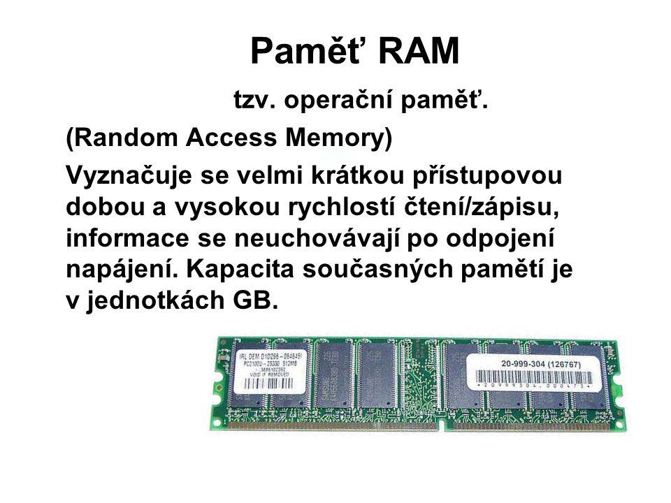 Paměť RAM tzv. operační paměť. (Random Access Memory) Vyznačuje se velmi krátkou přístupovou dobou a vysokou rychlostí čtení/zápisu, informace se neuc