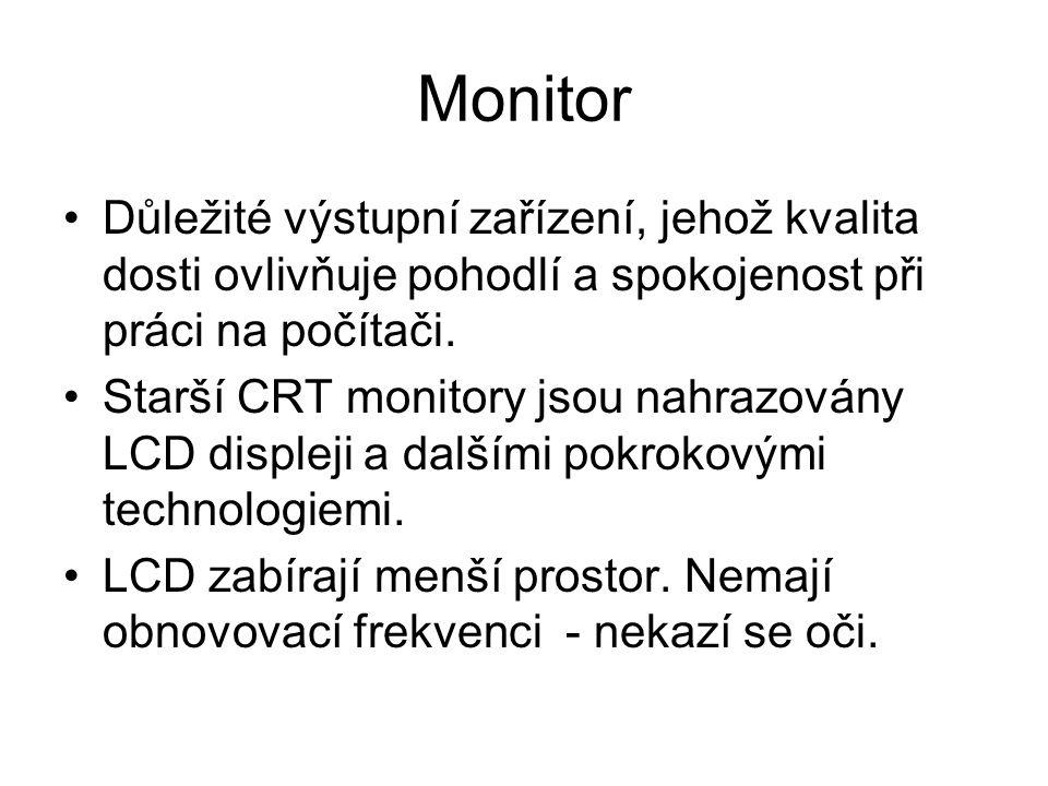 Monitor Důležité výstupní zařízení, jehož kvalita dosti ovlivňuje pohodlí a spokojenost při práci na počítači. Starší CRT monitory jsou nahrazovány LC