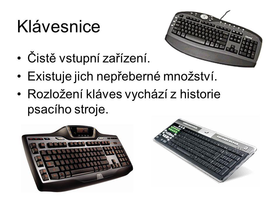 Klávesnice Čistě vstupní zařízení. Existuje jich nepřeberné množství. Rozložení kláves vychází z historie psacího stroje.