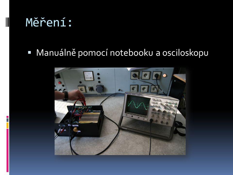 Měření:  Manuálně pomocí notebooku a osciloskopu