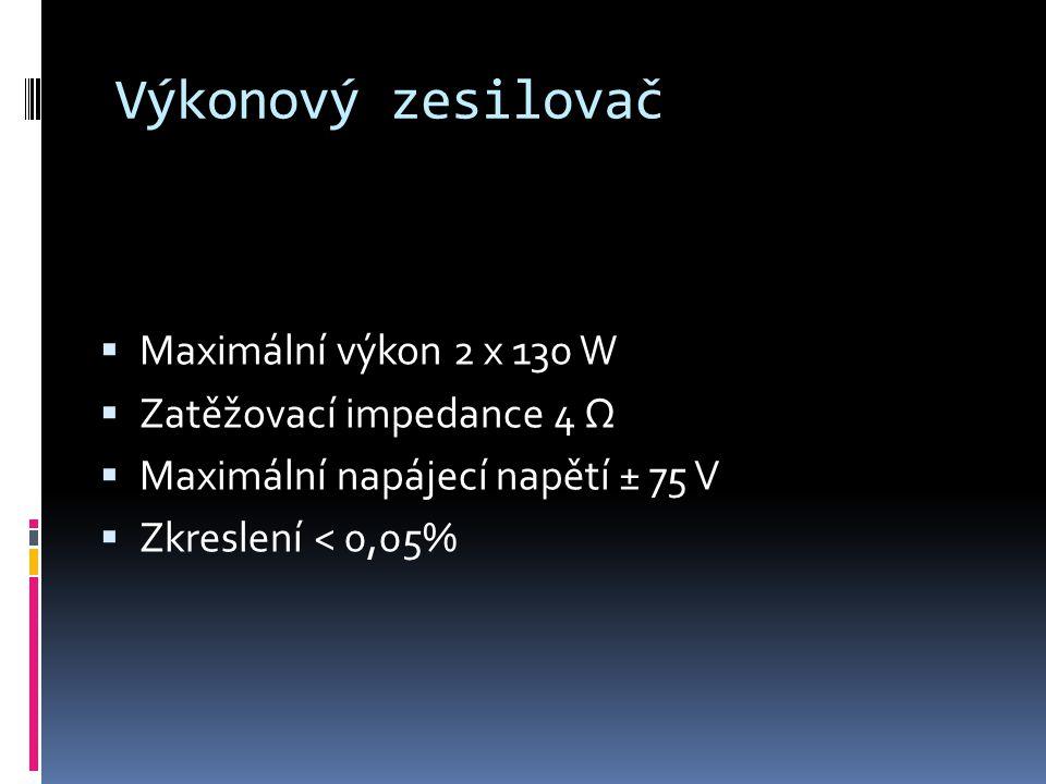 Výkonový zesilovač  Maximální výkon 2 x 130 W  Zatěžovací impedance 4 Ω  Maximální napájecí napětí ± 75 V  Zkreslení < 0,05%