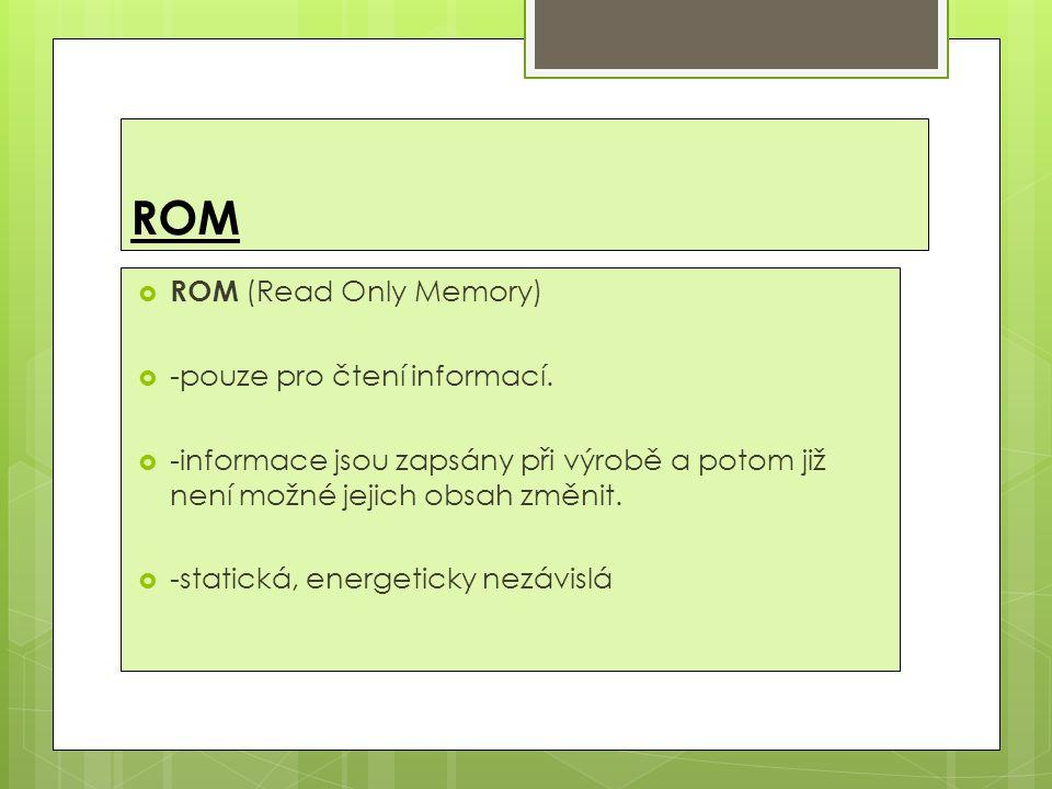 PROM,REPROM  PROM (Programable Read Only Memory)  -zápis: vyšší hodnotou elektrického proudu (cca 10 mA), která způsobí přepálení tavné  -statické, energeticky nezávislé paměti.
