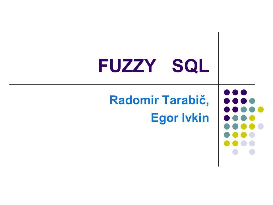 FUZZY SQL Radomir Tarabič, Egor Ivkin