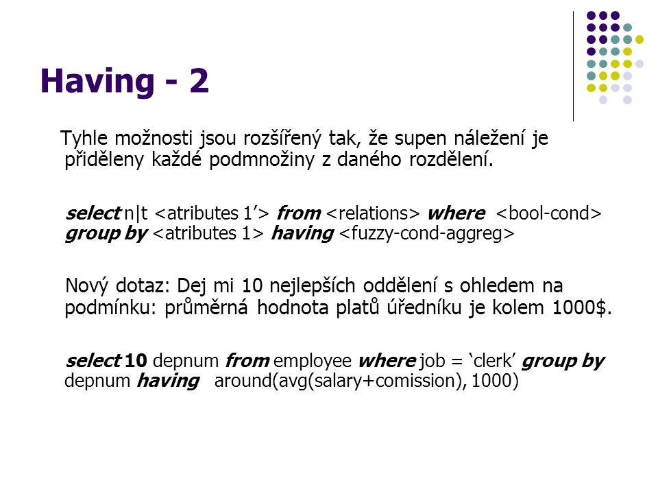 Having - 2 Tyhle možnosti jsou rozšířený tak, že supen náležení je přiděleny každé podmnožiny z daného rozdělení. select n|t from where group by havin