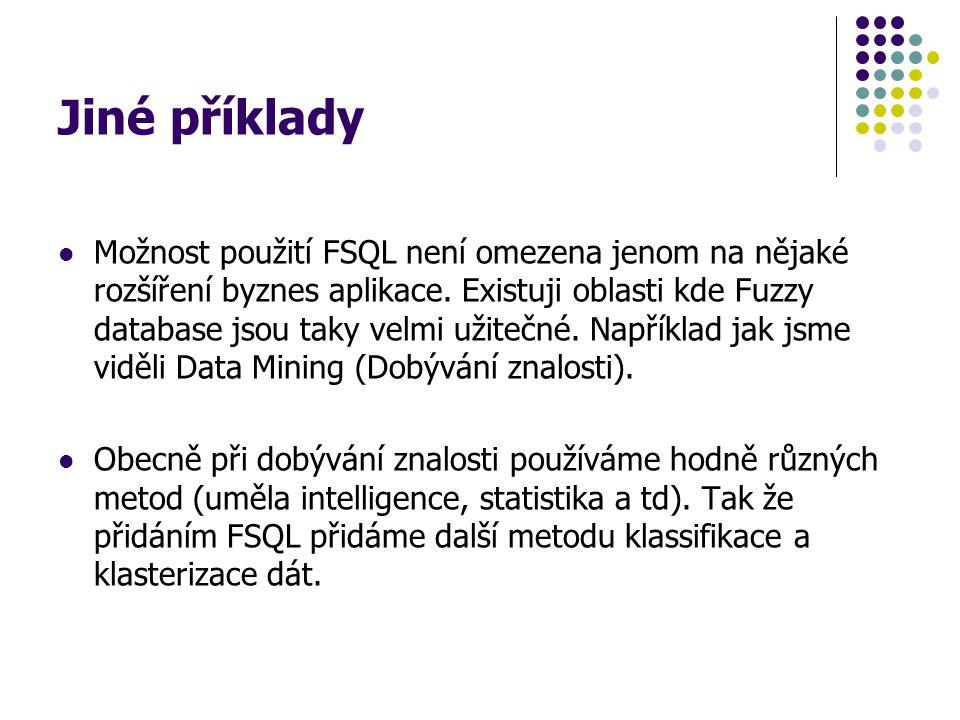 Jiné příklady Možnost použití FSQL není omezena jenom na nějaké rozšíření byznes aplikace. Existuji oblasti kde Fuzzy database jsou taky velmi užitečn