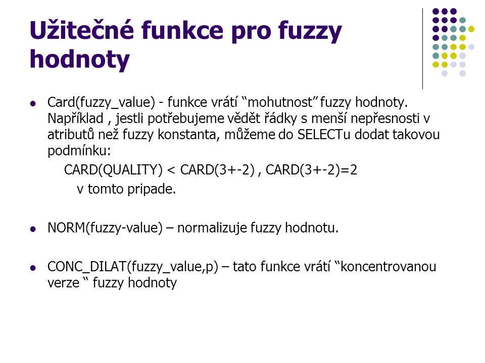 """Užitečné funkce pro fuzzy hodnoty Card(fuzzy_value) - funkce vrátí """"mohutnost"""" fuzzy hodnoty. Například, jestli potřebujeme vědět řádky s menší nepřes"""