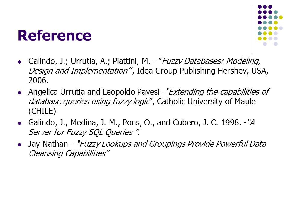 "Reference Galindo, J.; Urrutia, A.; Piattini, M. - ""Fuzzy Databases: Modeling, Design and Implementation"", Idea Group Publishing Hershey, USA, 2006. A"